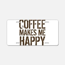 Coffee makes me happy Aluminum License Plate