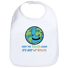 Keep the earth clean its not uranus Bib