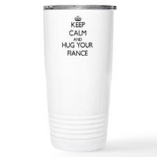Keep Calm and Hug your Fiance Travel Mug
