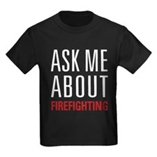 Firefighting - Ask Me About - T