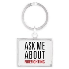 Firefighting - Ask Me About - Landscape Keychain