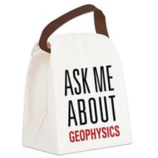 Geophysics - Ask Me About - Canvas Lunch Bag