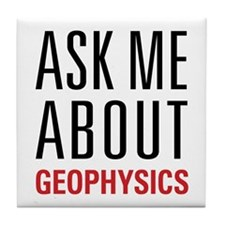 Geophysics - Ask Me About - Tile Coaster