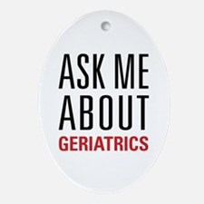 Geriatrics - Ask Me About - Ornament (Oval)