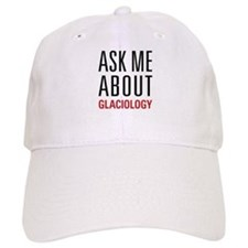 Glaciology - Ask Me About - Baseball Cap