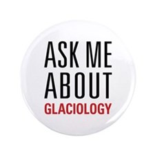 """Glaciology - Ask Me About - 3.5"""" Button (100 pack)"""