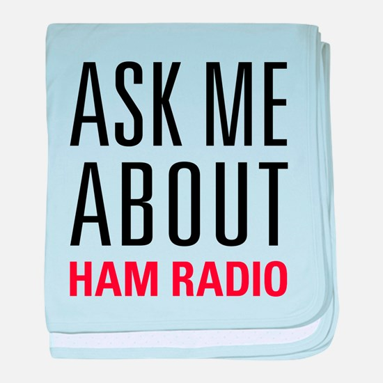 Ham Radio - Ask Me About - baby blanket