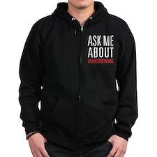 Homebrewing - Ask Me About - Zip Hoodie