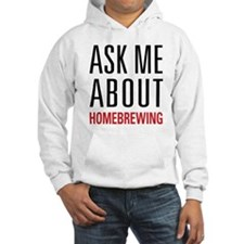 Homebrewing - Ask Me About - Hoodie