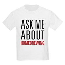 Homebrewing - Ask Me About - T-Shirt