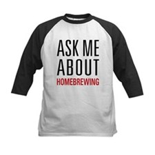 Homebrewing - Ask Me About - Tee