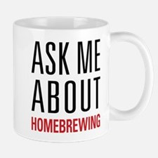 Homebrewing - Ask Me About - Mug