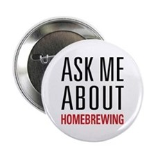 """Homebrewing - Ask Me About - 2.25"""" Button"""