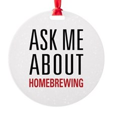 Homebrewing - Ask Me About - Ornament