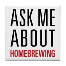 Homebrewing - Ask Me About - Tile Coaster