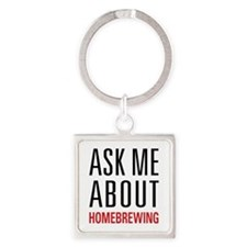 Homebrewing - Ask Me About - Square Keychain