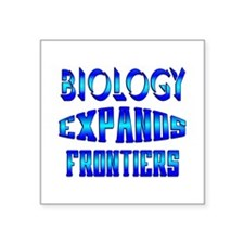 "Biology Expands Frontiers Square Sticker 3"" x 3"""