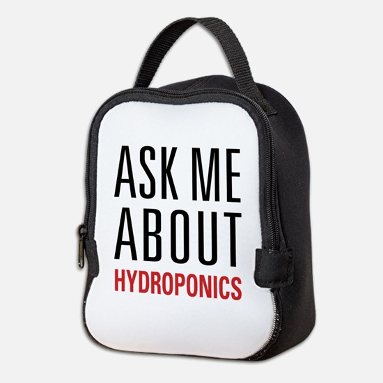 Hydroponics - Ask Me About - Neoprene Lunch Bag