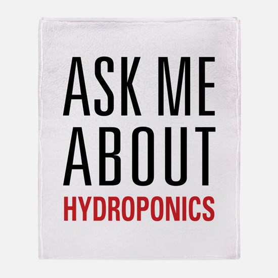 Hydroponics - Ask Me About - Throw Blanket