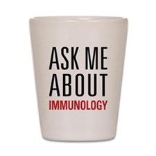 Immunology - Ask Me About - Shot Glass
