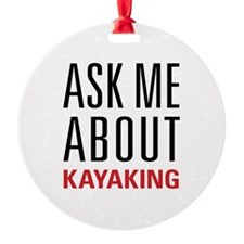 Kayaking - Ask Me About - Round Ornament