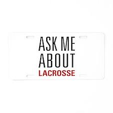 Lacrosse - Ask Me About - Aluminum License Plate