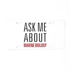 Marine Biology - Ask Me Abo Aluminum License Plate