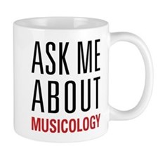 Musicology - Ask Me About - Mug