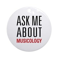 Musicology - Ask Me About - Ornament (Round)