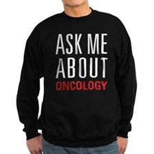 Oncology - Ask Me About - Sweatshirt