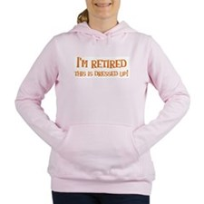 Im retired - this is dressed up! Women's Hooded Sw