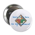 "You're Only Here 2.25"" Button (100 pack)"