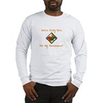 You're Only Here Long Sleeve T-Shirt