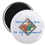 "You're Only Here 2.25"" Magnet (10 pack)"