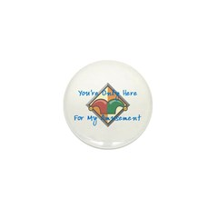 You're Only Here Mini Button (100 pack)