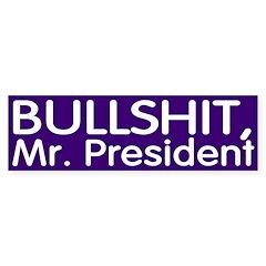 Bullshit, Mr. President (bumper sticker)