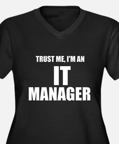 Trust Me, I'm An IT Manager Plus Size T-Shirt