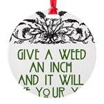 Give a Weed an Inch Round Ornament