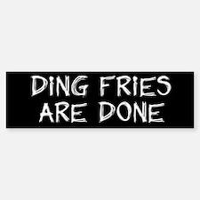 Ding Fries Are Done! White/Black Bumper Bumper Bumper Sticker