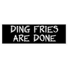 Ding Fries Are Done! White/Black Bumper Bumper Sticker