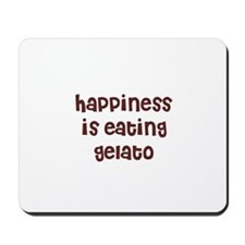 happiness is eating gelato Mousepad