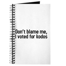 Dont blame me, I voted for kodos Journal