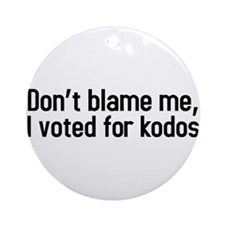 Dont blame me, I voted for kodos Ornament (Round)