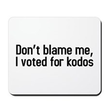 Dont blame me, I voted for kodos Mousepad