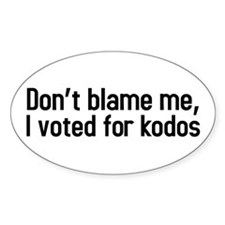 Dont blame me, I voted for kodos Oval Decal