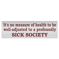 Sick Society Quote - Bumper Bumper Bumper Sticker