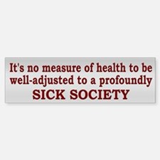 Sick Society Quote - Bumper Bumper Bumper Sticker