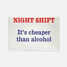 Night shift - cheaper than alcohol Magnets