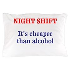 Night shift - cheaper than alcohol Pillow Case