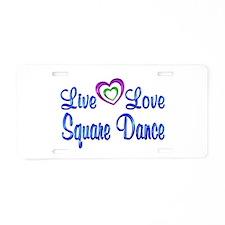 Live Love Square Dance Aluminum License Plate